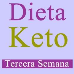 Dieta Keto o Cetogénica - Tercera Semana